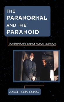 The Paranormal and the Paranoid : Conspiratorial Science Fiction Television, Hardback Book