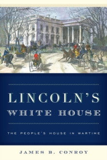 Lincoln's White House : The People's House in Wartime, Hardback Book