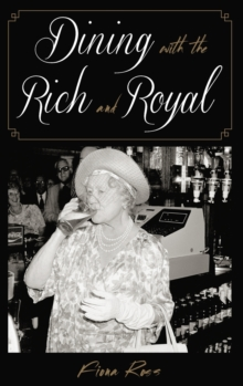 Dining with the Rich and Royal, Hardback Book