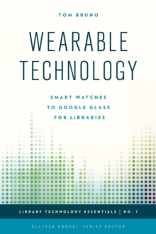 Wearable Technology : Smart Watches to Google Glass for Libraries, Paperback / softback Book