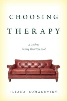 Choosing Therapy : A Guide to Getting What You Need, Paperback / softback Book