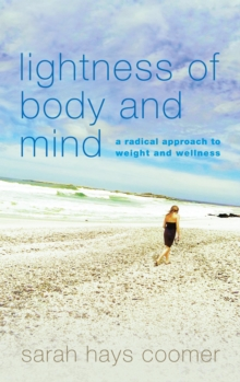 Lightness of Body and Mind : A Radical Approach to Weight and Wellness, EPUB eBook