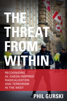 The Threat From Within : Recognizing Al Qaeda-Inspired Radicalization and Terrorism in the West, Paperback / softback Book