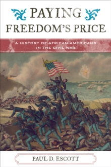 Paying Freedom's Price : A History of African Americans in the Civil War, Hardback Book