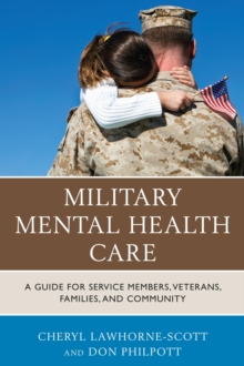 Military Mental Health Care : A Guide for Service Members, Veterans, Families, and Community, Paperback / softback Book