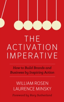 The Activation Imperative : How to Build Brands and Business by Inspiring Action, Hardback Book