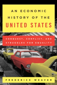 An Economic History of the United States : Conquest, Conflict, and Struggles for Equality, Paperback Book