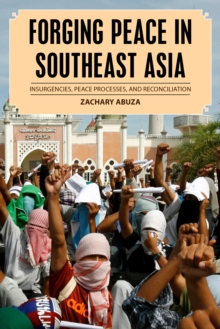 Forging Peace in Southeast Asia : Insurgencies, Peace Processes, and Reconciliation, Hardback Book