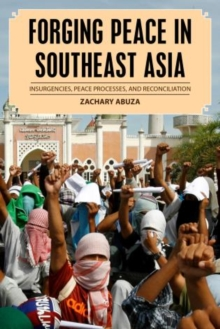 Forging Peace in Southeast Asia : Insurgencies, Peace Processes, and Reconciliation, Paperback / softback Book