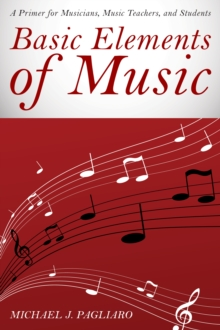 Basic Elements of Music : A Primer for Musicians, Music Teachers, and Students, Paperback Book