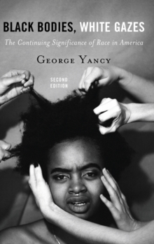 Black Bodies, White Gazes : The Continuing Significance of Race in America, Hardback Book