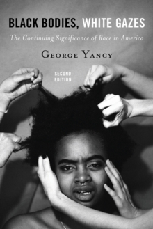 Black Bodies, White Gazes : The Continuing Significance of Race in America, Paperback / softback Book