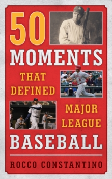 50 Moments That Defined Major League Baseball, Hardback Book