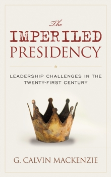 The Imperiled Presidency : Leadership Challenges in the Twenty-First Century, Paperback / softback Book