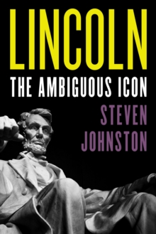Lincoln : The Ambiguous Icon, Hardback Book