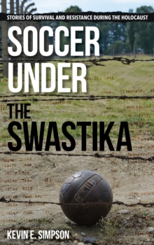 Soccer Under the Swastika : Stories of Survival and Resistance During the Holocaust, Hardback Book