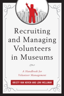 Recruiting and Managing Volunteers in Museums : A Handbook for Volunteer Management, Hardback Book