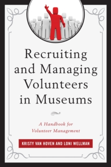 Recruiting and Managing Volunteers in Museums : A Handbook for Volunteer Management, Paperback / softback Book