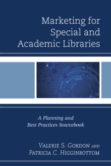 Marketing for Special and Academic Libraries : A Planning and Best Practices Sourcebook, Paperback / softback Book