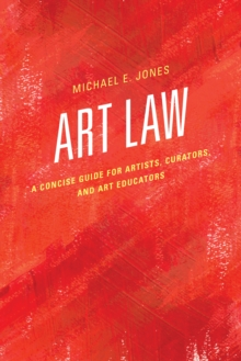 Art Law : A Concise Guide for Artists, Curators, and Art Educators, Hardback Book
