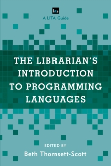 The Librarian's Introduction to Programming Languages : A LITA Guide, Paperback / softback Book