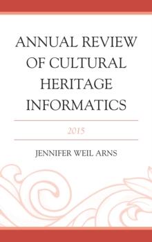 Annual Review of Cultural Heritage Informatics : 2015, Hardback Book