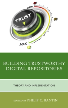Building Trustworthy Digital Repositories : Theory and Implementation, Hardback Book