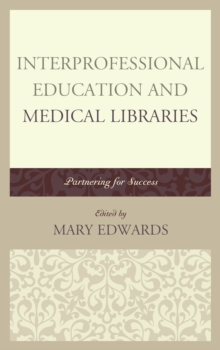 Interprofessional Education and Medical Libraries : Partnering for Success, Hardback Book