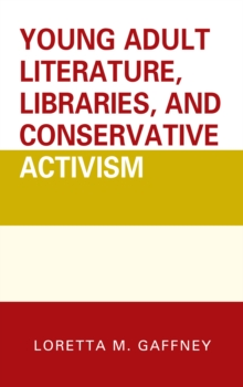 Young Adult Literature, Libraries, and Conservative Activism, Hardback Book