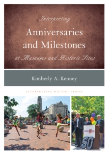 Interpreting Anniversaries and Milestones at Museums and Historic Sites, Hardback Book