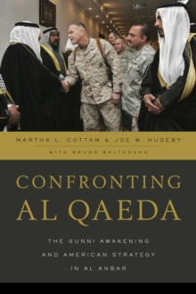Confronting al Qaeda : The Sunni Awakening and American Strategy in al Anbar, Hardback Book