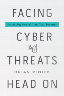 Facing Cyber Threats Head on : Protecting Yourself and Your Business, Hardback Book