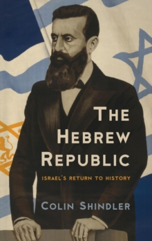 The Hebrew Republic : Israel's Return to History, Hardback Book
