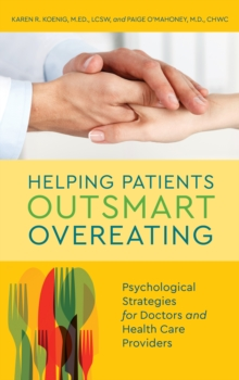 Helping Patients Outsmart Overeating : Psychological Strategies for Doctors and Health Care Providers, Hardback Book