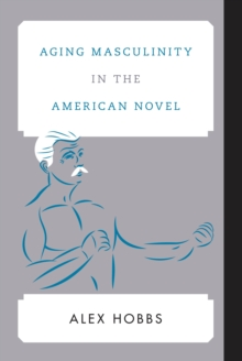 Aging Masculinity in the American Novel, Hardback Book