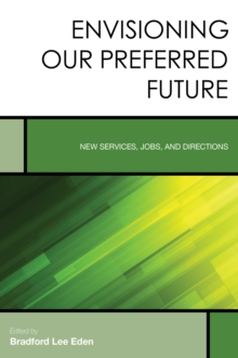 Envisioning Our Preferred Future : New Services, Jobs, and Directions, Hardback Book