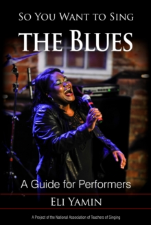 So You Want to Sing the Blues : A Guide for Performers, Paperback / softback Book