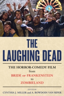The Laughing Dead : The Horror-Comedy Film from Bride of Frankenstein to Zombieland, Hardback Book