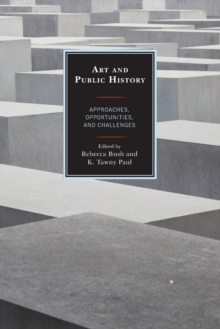 Art and Public History : Approaches, Opportunities, and Challenges, Paperback Book