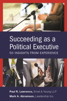 Succeeding as a Political Executive : Fifty Insights from Experience, Paperback Book