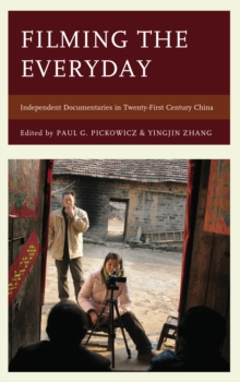 Filming the Everyday : Independent Documentaries in Twenty-First-Century China, Hardback Book