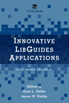 Innovative Libguides Applications : Real World Examples, Hardback Book