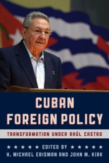 Cuban Foreign Policy : Transformation under Raul Castro, Hardback Book