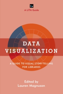 Data Visualization : A Guide to Visual Storytelling for Libraries, Hardback Book