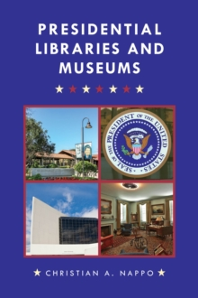 Presidential Libraries and Museums, Hardback Book