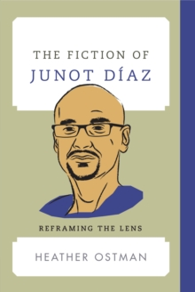 The Fiction of Junot Diaz : Reframing the Lens, Hardback Book
