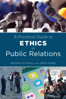 A Practical Guide to Ethics in Public Relations, Paperback / softback Book