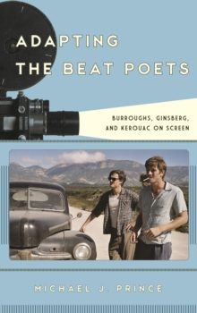 Adapting the Beat Poets : Burroughs, Ginsberg, and Kerouac on Screen, Hardback Book