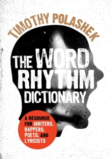 The Word Rhythm Dictionary : A Resource for Writers, Rappers, Poets, and Lyricists, Paperback Book