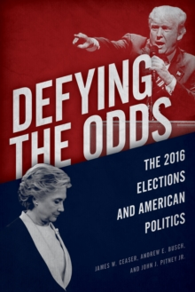 Defying the Odds : The 2016 Elections and American Politics, Hardback Book